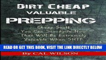 [READ] EBOOK Dirt Cheap Valuable Prepping: Cheap Stuff You Can Stockpile NowThat Will Be Extremely