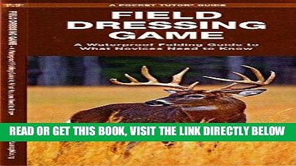 [READ] EBOOK Field Dressing Game: A Waterproof Folding Guide to What a Novice Needs to Know