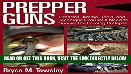 [FREE] EBOOK Prepper Guns: Firearms, Ammo, Tools, and Techniques You Will Need to Survive the