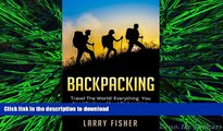 FAVORIT BOOK Backpacking: Travel The World! Everything You Need To Know About Backpacking From