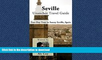 READ THE NEW BOOK Seville Unanchor Travel Guide - Two Day Tour in Sunny Seville, Spain READ EBOOK