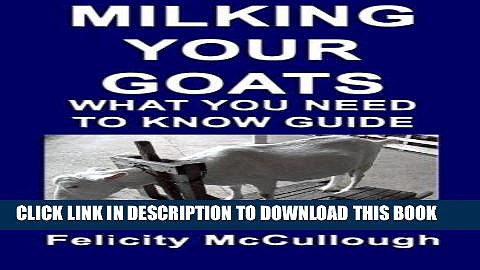 [FREE] EBOOK Milking Your Goats What You Need To Know Guide: Goat Knowledge (Volume 10) BEST