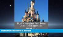 READ BOOK  Elijah s Disneyland Paris Resort 2015: The Ultimate Guide (Elijah s Ultimate Guides)