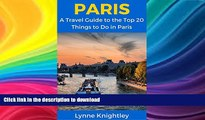 GET PDF  Paris: A Travel Guide to the Top 20 Things to Do in Paris, France: Best of Paris Travel