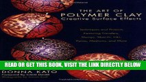 [READ] EBOOK The Art of Polymer Clay Creative Surface Effects: Techniques and Projects Featuring