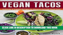 [PDF] Vegan Tacos: Authentic and Inspired Recipes for Mexico s Favorite Street Food Popular