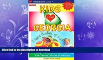 """PDF ONLINE Kids Love Georgia: A Family Travel Guide to Exploring """"Kid-Tested"""" Places in Georgia"""