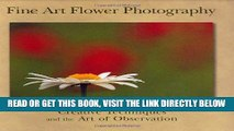 [READ] EBOOK Fine Art Flower Photography: Creative Techniques and the Art of Observation BEST