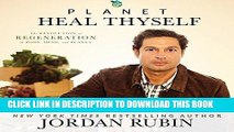 [New] Ebook Planet Heal Thyself: The Revolution of Regeneration in Body, Mind, and Planet Free