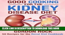 [New] Ebook Good Cooking for the Kidney Disease Diet: 50 Recipes for the Renal Diet Cookbook Free