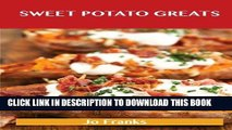 [New] Ebook Sweet Potato Greats: Delicious Sweet Potato Recipes, the Top 100 Sweet Potato Recipes