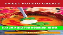 [New] Ebook Sweet Potato Greats: Delicious Sweet Potato Recipes, The Top 79 Sweet Potato Recipes