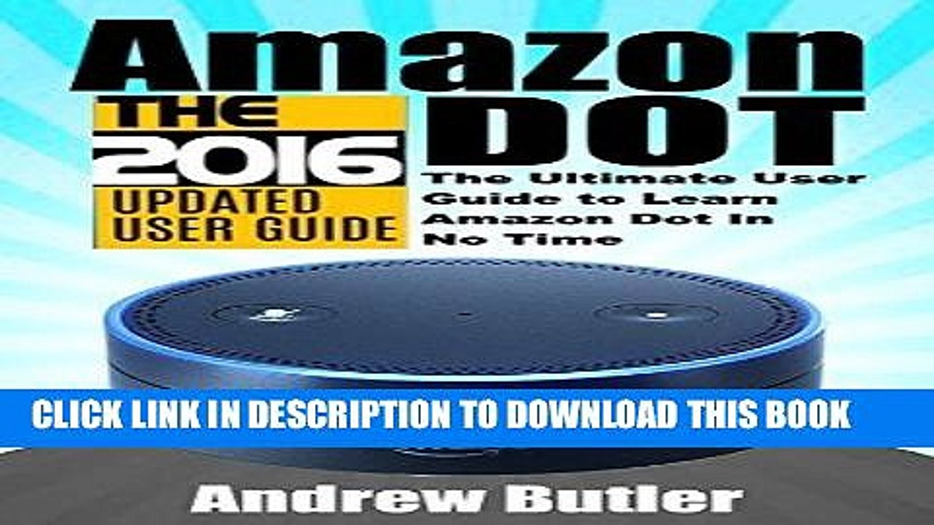 Best Seller Amazon Echo: Dot: The Ultimate User Guide to Learn Amazon Dot In No Time (Amazon Echo