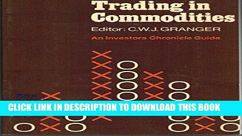 "[Free Read] Trading in Commodities: An ""Investor s Chronicle"" Guide Full Online"