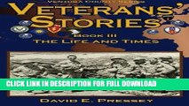 Read Now Veterans  Stories Book III: The Life and Times (Ventura County Veterans Stories) (Volume