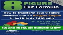 [Free Read] 8 Figure Exit Formula: How To Transform Your 6-Figure Business Into An 8-Figure Empire