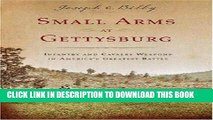 Read Now Small Arms at Gettysburg: Infantry and Cavalry Weapons in America s Greatest Battle PDF