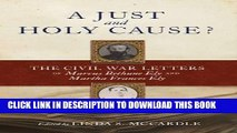 Read Now A Just and Holy Cause?: The Civil War Letters of Marcus Bethune Ely and Martha Frances