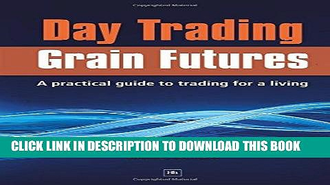 [Free Read] Day Trading Grain Futures: A practical guide to trading for a living Free Online