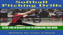 Read Now Softball Pitching Drills: Great Pitching Drills for Fastpitch Softball (Fastpitch