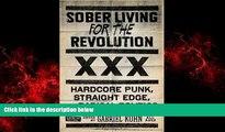 READ book  Sober Living for the Revolution: Hardcore Punk, Straight Edge, and Radical Politics