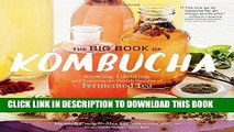 Read Now The Big Book of Kombucha: Brewing, Flavoring, and Enjoying the Health Benefits of