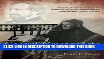 Read Now General Grant and the Rewriting of History: How the Destruction of General William S.