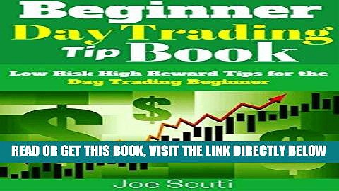 [Free Read] Beginner Day Trader Tip Book: Low Risk High Reward Tips for the Day Trading Beginner