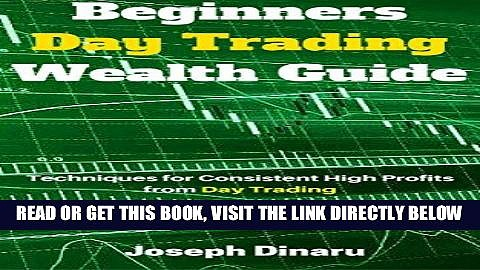[Free Read] Beginners Day Trading Wealth Guide: Techniques for Consistent High Profits from Day