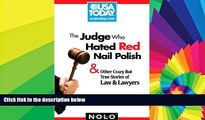 READ FULL  The Judge Who Hated Red Nail Polish: And Other Crazy but True Stories of Law and