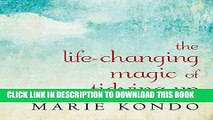 Read Now The Life-Changing Magic of Tidying Up: The Japanese Art of Decluttering and Organizing
