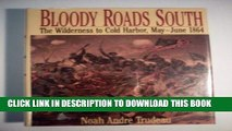 Read Now Bloody Roads South: The Wilderness to Cold Harbor, May-June 1864 Download Book