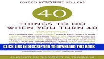 [Free Read] 40 Things to Do When You Turn 40: 40 Experts on the Subject of Turning 40 Full Online