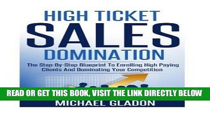 [Free Read] Sales: High Ticket Sales Domination: The Step-By-Step Blueprint To Enrolling High