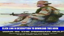 Read Now War In The Persian Gulf: Operations Desert Shield And Desert Storm August 1990-March 1991