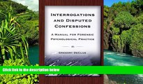 Must Have  Interrogations And Disputed Confessions: A Manual for Forensic Psychological Practice
