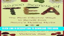 [Free Read] 20,000 Secrets of Tea: The Most Effective Ways to Benefit from Nature s Healing Herbs