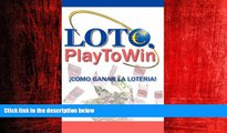 FREE PDF  Lotto. Play To Win. ¡Cómo ganar la lotería! and Lotto.Play to Win. How to win the