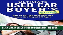 [PDF] Ultimate Used Car Buyer s Guide: How To Get The Best Deal And Never Get Ripped Off Buying A