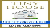 [Ebook] Tiny House: The Definitive Manual To Tiny Houses: Home Construction, Interior Design, Tiny