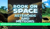 Full [PDF]  Book On Space: Asteroids and Meteors: Planets Book for Kids (Children s Astronomy