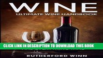 [Free Read] Wine: Ultimate Wine Handbook - Wine From A-Z, Wine History And Everything Wine Full