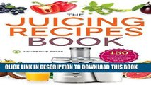 [Free Read] The Juicing Recipes Book: 150 Healthy Juicer Recipes to Unleash the Nutritional Power