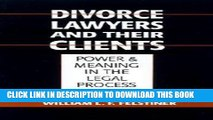Read Now Austin Sarat: Divorce Lawyers and Their Clients : Power and Meaning in the Legal Process