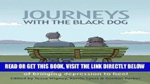 [Free Read] Journeys with the Black Dog: Inspirational Stories of Bringing Depression to Heel Full
