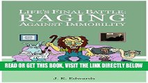 [EBOOK] DOWNLOAD Life s Final Battle: Raging Against Immobility READ NOW