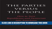 [Free Read] The Parties Versus the People: How to Turn Republicans and Democrats into Americans