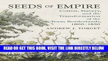 [Free Read] Seeds of Empire: Cotton, Slavery, and the Transformation of the Texas Borderlands,