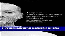 [BOOK] PDF Jony Ive: The Genius Behind Apple s Greatest Products New BEST SELLER