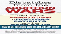 [FREE] EBOOK Dispatches from the Abortion Wars: The Costs of Fanaticism to Doctors, Patients, and